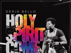 Derin Bello Holy Spirit Come