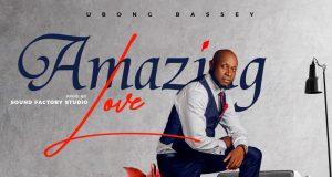 Ubong Bassey Amazing Love