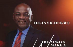 Ifeanyichukwu You Always Make a Way