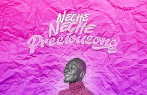 Preciousong Neche Neche