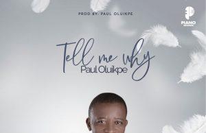 Paul Oluikpe Tell Me Why
